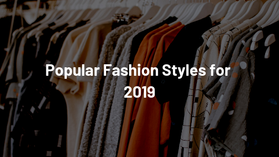 Popular fashion styles for 2019