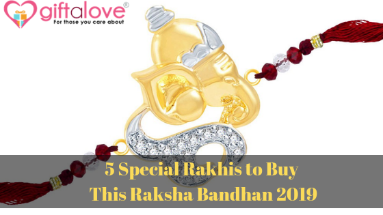 5 Special Rakhis to Buy This Raksha Bandhan 2019