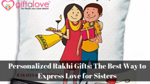 Personalized Rakhi Gifts: The Best Way to Express Love for Sisters